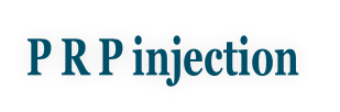 P R P injection