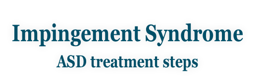 Impingement Syndrome ASD treatment steps